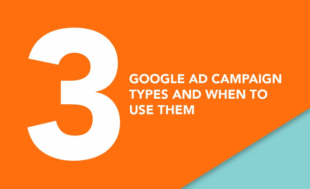 Three Google Ad Campaign Types And When To Use Them